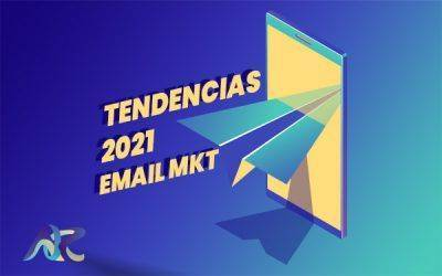 7 Tendencias de Email Marketing 2021